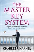 The Master Key System - Unlock your greatest potential ebook by Charles F. Haanel