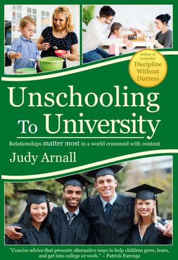 Unschooling To University - : Relationships matter most in a world crammed with content ebook by Judy Arnall