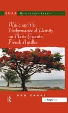 """Music and the Performance of Identity on Marie-Galante, French Antilles "" ebook by Ron Emoff"
