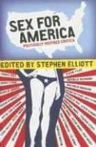 Sex for America - Politically Inspired Erotica ebook by Stephen Elliott