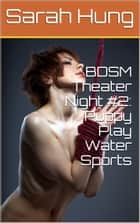 BDSM Theater Night #2: Puppy Play Water Sports ebook by Sarah Hung