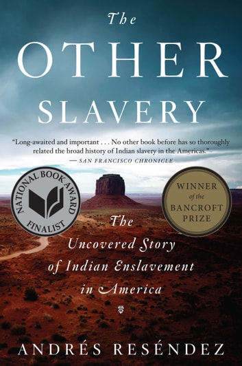 The Other Slavery - The Uncovered Story of Indian Enslavement in America eBook by Andrés Reséndez