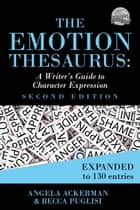 The Emotion Thesaurus: A Writer's Guide to Character Expression - Second Edition eBook by Becca Puglisi, Angela Ackerman