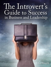 The Introvert's Guide to Success in Business and Leadership ebook by Lisa Petrilli