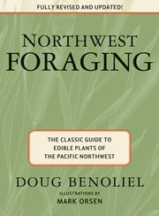 Northwest Foraging - The Classic Guide to Edible Plants of the Pacific Northwest ebook by Doug Benoliel