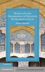 Women and the Transmission of Religious Knowledge in Islam ebook by Professor Asma Sayeed