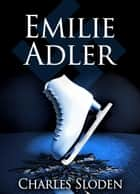 Emilie Adler ebook by Charles Sloden