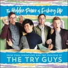 The Hidden Power of F*cking Up - The Hidden Power of F***ing Up Áudiolivro by Keith Habersberger, Zach Kornfeld, Eugene Lee Yang, Ned Fulmer, The Try Guys, The Try Guys