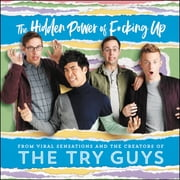 The Hidden Power of F*cking Up - The Hidden Power of F***ing Up audiobook by Keith Habersberger, Zach Kornfeld, Eugene Lee Yang,...
