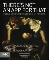 There's Not an App for That - Mobile User Experience Design for Life ebook by Simon Robinson,Gary Marsden,Matt Jones