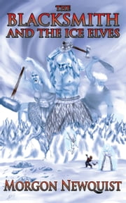 The Blacksmith and the Ice Elves ebook by Morgon Newquist