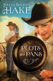 Plots and Pans ebook by Kelly Eileen Hake
