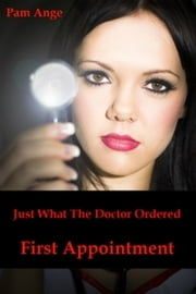 Just What The Doctor Ordered - First Appointment ebook by Pam Ange