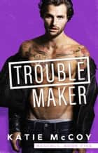 Troublemaker eBook by Katie McCoy