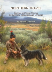 Northern Travel - Summer and Winter Pictures Of Sweden, Denmark and Lapland ebook by Bayard Taylor,Mathias Larsen