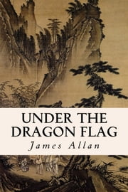 Under the Dragon Flag ebook by James Allan