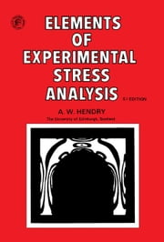 Elements of Experimental Stress Analysis: Structures and Solid Body Mechanics Division ebook by Hendry, A. W.