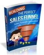 Building The Perfect Sales Funnel ebook by VT