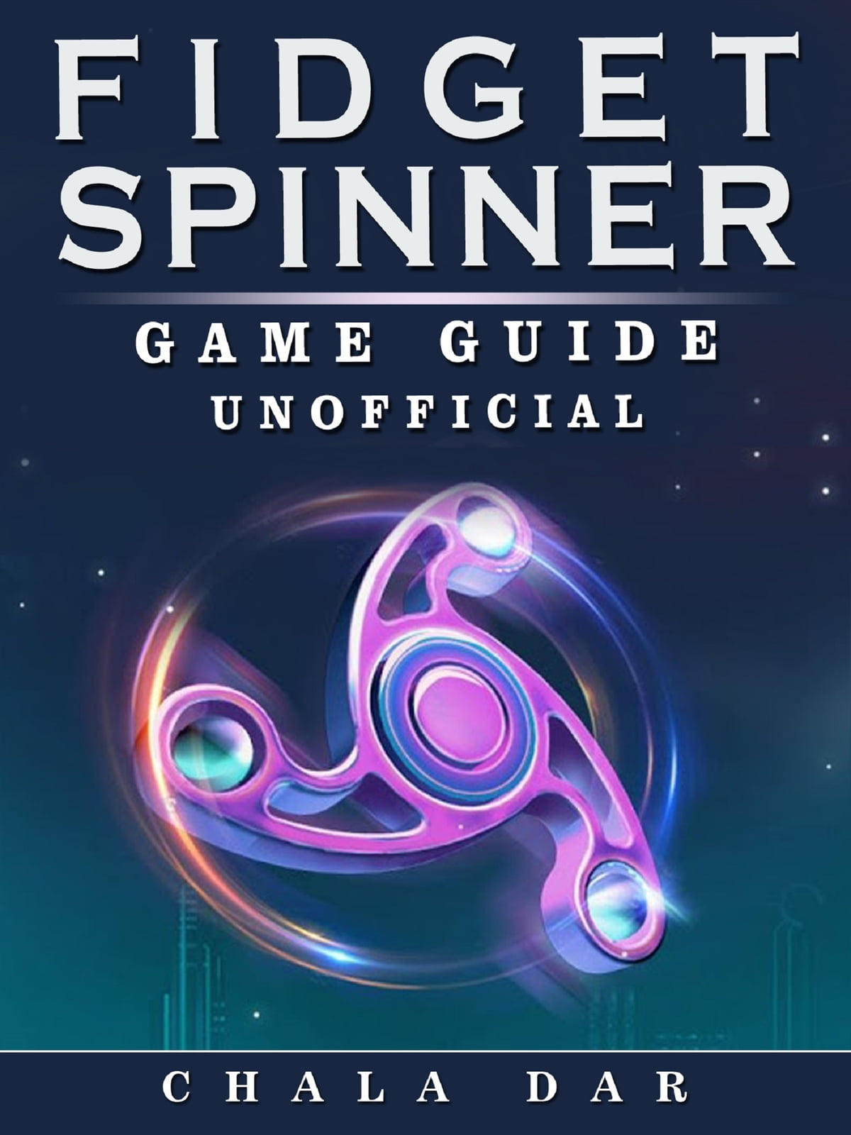 fidget spinner game guide unofficial ebook by chala dar