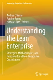 Understanding the Lean Enterprise - Strategies, Methodologies, and Principles for a More Responsive Organization ebook by Andrea Chiarini,Pauline Found,Nicholas Rich