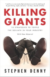 Killing Giants - 10 Strategies to Topple the Goliath in Your Industry ebook by Stephen Denny