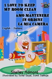 I Love to Keep My Room Clean Amo mantenere in ordine la mia camera - English Italian Bilingual Collection ebook by Shelley Admont,S.A. Publishing
