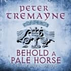 Behold A Pale Horse (Sister Fidelma Mysteries Book 22) - A captivating Celtic mystery of heart-stopping suspense audiobook by Peter Tremayne