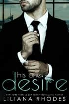 His One Desire - His Every Whim, Part 2 - A Billionaire Romance ebook by Liliana Rhodes