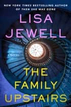 The Family Upstairs - A Novel ebook by Lisa Jewell