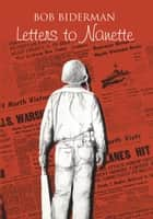 Letters to Nanette ebook by Bob Biderman
