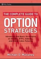 The Complete Guide to Option Strategies ebook by Michael Mullaney