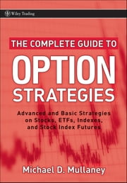 The Complete Guide to Option Strategies - Advanced and Basic Strategies on Stocks, ETFs, Indexes and Stock Index Futures ebook by Michael Mullaney