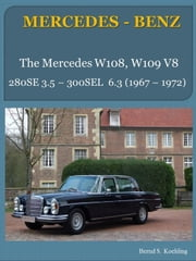 MERCEDES-BENZ, The W108, W109 V8 - From the 280SE 3.5 to the 300SEL 6.3 ebook by Bernd S. Koehling