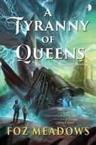A Tyranny of Queens ebook by Foz Meadows