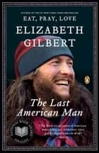 The Last American Man ebook by Elizabeth Gilbert