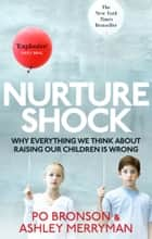 Nurtureshock - Why Everything We Thought About Children is Wrong ebook by Po Bronson, Ashley Merryman