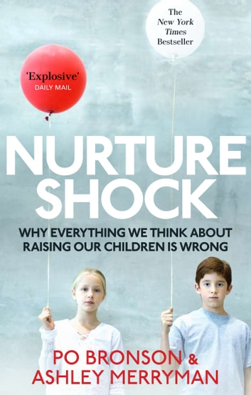 Nurtureshock - Why Everything We Thought About Children is Wrong ebook by Po Bronson,Ashley Merryman
