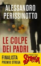 Le colpe dei padri ebook by Alessandro Perissinotto