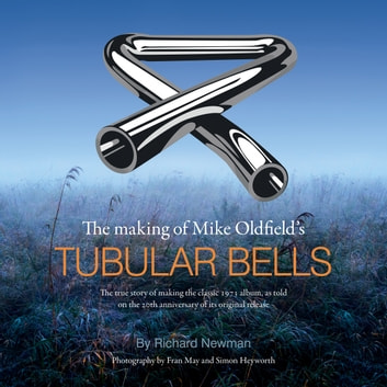 The making of Mike Oldfield's Tubular Bells - The true story of making the classic 1973