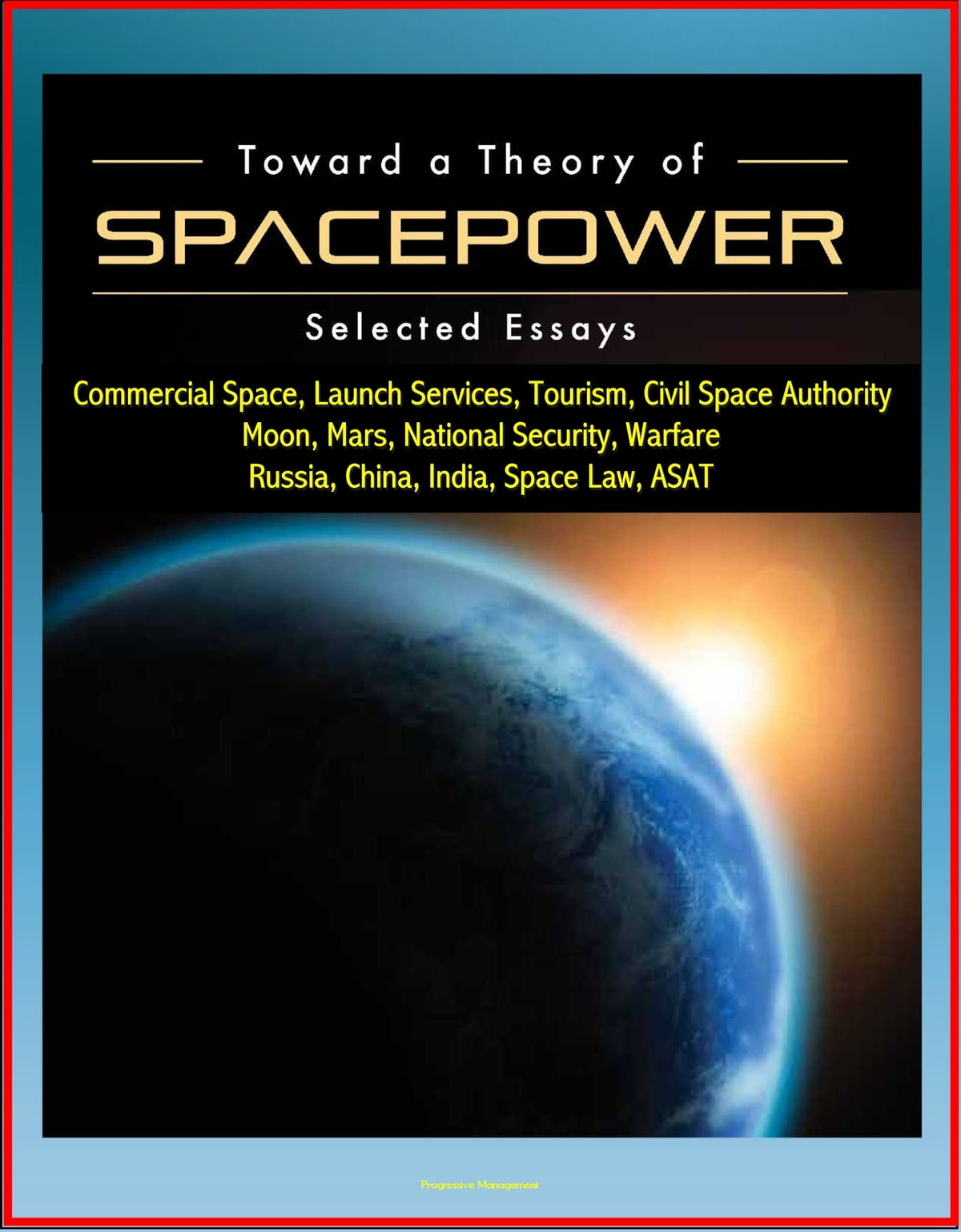 toward a theory of spacepower selected essays commercial space toward a theory of spacepower selected essays commercial space launch services tourism civil space authority moon mars national security warfare