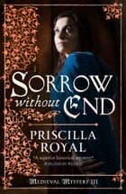 Sorrow Without End ebook by Priscilla Royal