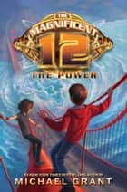 The Magnificent 12: The Power ebook by Michael Grant