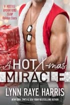 A HOT Christmas Miracle - Army Special Operations/Military Romance 電子書 by Lynn Raye Harris