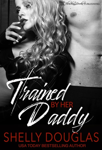 Trained by her Daddy - A Daddy Dom Romance ebook by Shelly Douglas