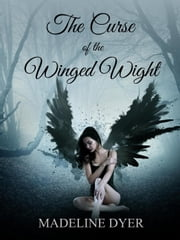 The Curse of the Winged Wight ebook by Madeline Dyer