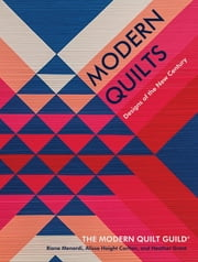 Modern Quilts - Designs of the New Century ebook by Modern Quilt Guild