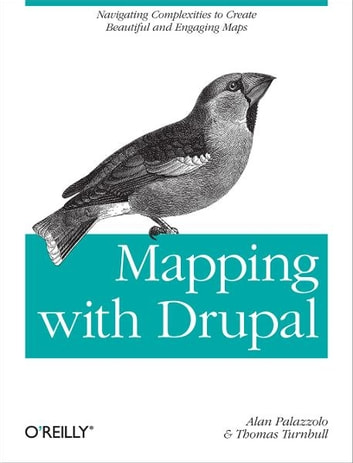 Mapping with Drupal - Navigating Complexities to Create Beautiful and Engaging Maps ebook by Alan Palazzolo,Thomas Turnbull