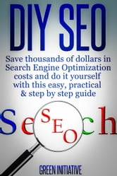 DIY SEO: Save Thousands of Dollars & Optimize On Your Own ebook by Green Initiatives