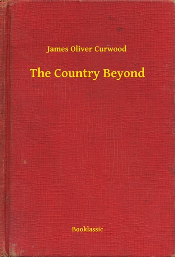 The Country Beyond ebook by James Oliver Curwood