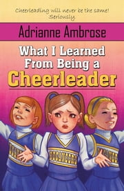 What I Learned From Being a Cheerleader ebook by Adrianne Ambrose